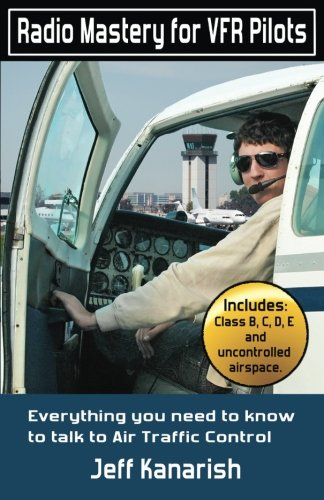 9780615723778: Radio Mastery for VFR Pilots: Everything you need to know to talk to Air Traffic Control
