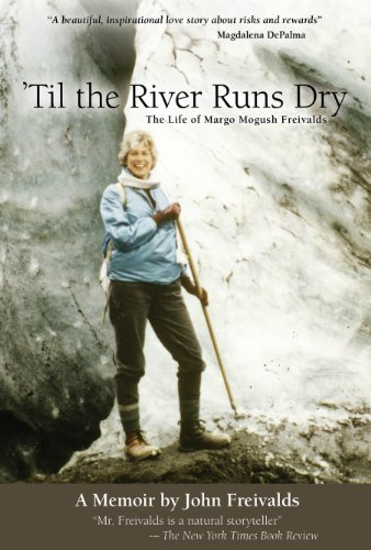 'Til the River Runs Dry: The Life of Margo Mogush Freivalds