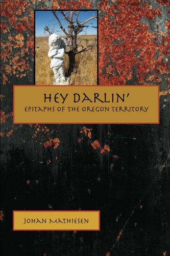 9780615724225: Hey Darlin': Epitaphs of the Oregon Territory