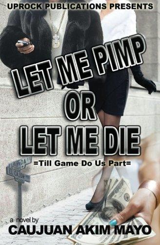 9780615724256: Let Me Pimp Or Let Me Die