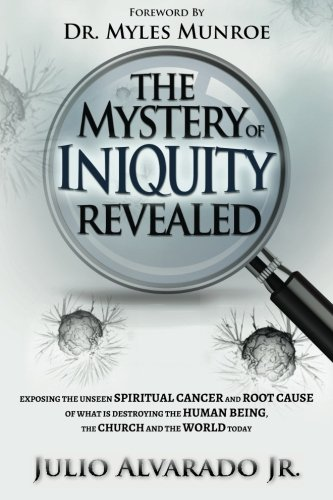 9780615724911: The Mystery of Iniquity Revealed: Exposing the Unseen SPIRITUAL CANCER and Root Cause of What is Destroying the Human Being, the Church and the World today (Volume 1)