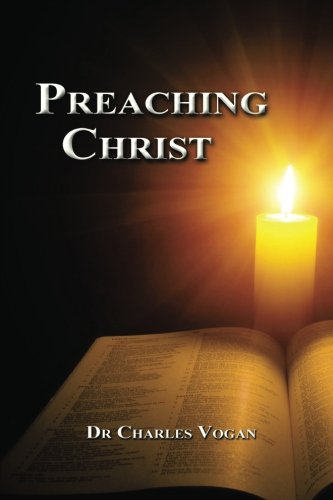 9780615725482: Preaching Christ: Seeing Christ throughout the Bible (Volume 1)