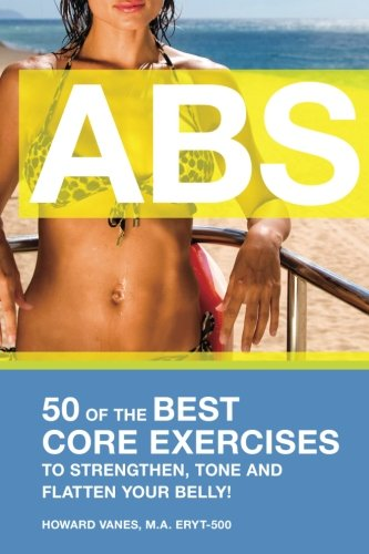 9780615726243: ABS! 50 of the Best core exercises to strengthen, tone, and flatten your belly.