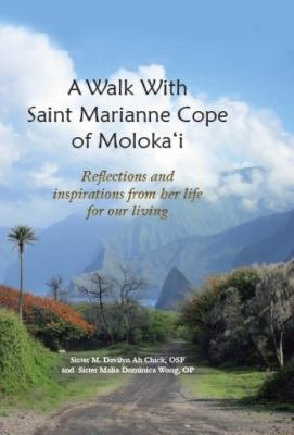 Walk with Saint Marianne Cope of Molokai: Ah Chick; Sister Malia Dominica Wong, OP; Sister M. ...