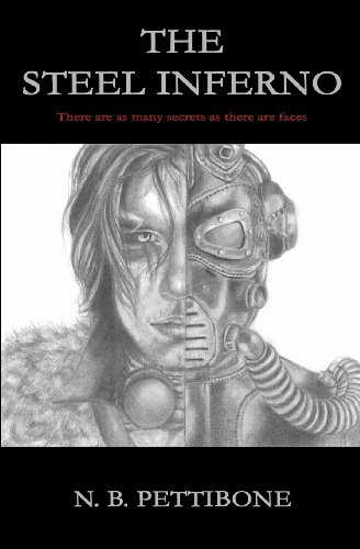 The Steel Inferno: There are as many secrets as there are faces (Volume 1): N. B. Pettibone