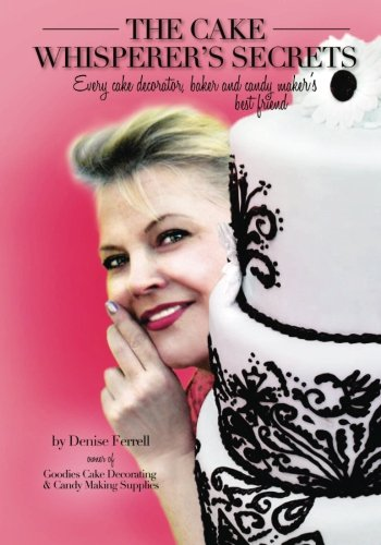 9780615728766: The Cake Whisperer's Secrets: The cake baker's, decorator's and candy maker's best friend!