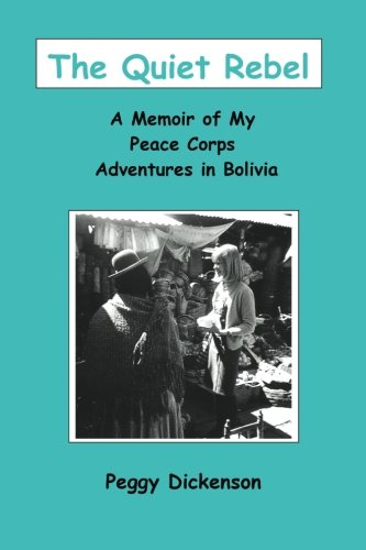 9780615728933: The Quiet Rebel: A Memoir of My Peace Corps Adventures in Bolivia