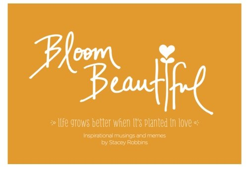 Bloom Beautiful: Inspirational Musings and Memes: Robbins, Stacey