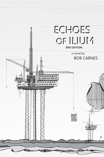 9780615729381: Echoes of Ilium: A tale of the oilfield