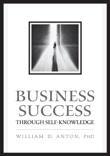 Business Success Through Self-Knowledge: William D. Anton PhD