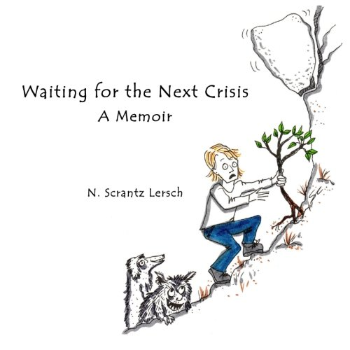 Waiting for the Next Crisis: Vexing and Poignant Moments with My 90 Year Old Mother: N. Lersch