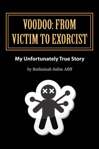 9780615731889: Voodoo: From Victim to Exorcist: My Unfortunately True Story