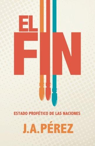9780615732763: El Fin: Estado Profetico de las Naciones