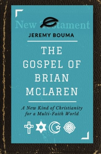 The Gospel of Brian McLaren: A New: Bouma, Jeremy