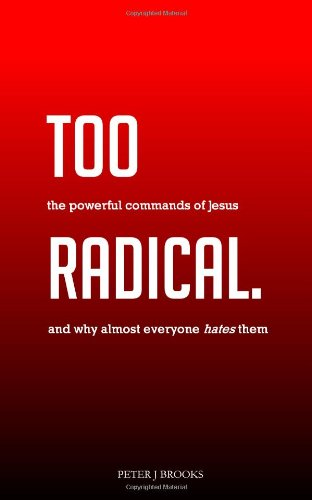 9780615733975: Too Radical: The Powerful Commands of Jesus and Why Almost Everyone Hates Them