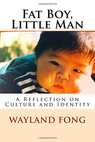 Fat Boy, Little Man: A Reflection on Culture and Identity: Wayland W Fong