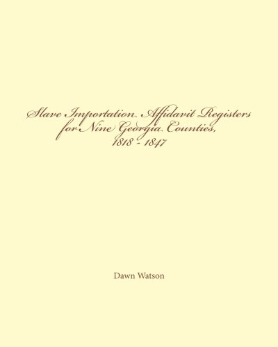 9780615735412: Slave Importation Affidavit Registers for Nine Georgia Counties, 1818-1847