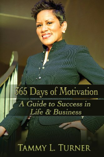 365 Days of Motivation: A Guide To Success in Life & Business: TAMMY L TURNER