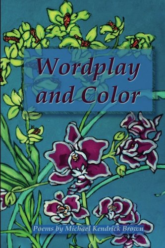 9780615737317: Wordplay and Color: Poems by Michael Kendrick Brown
