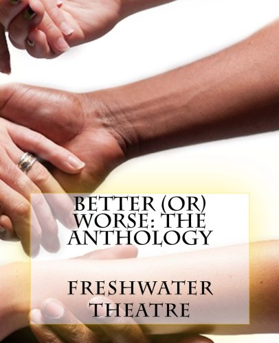 Better (or) Worse: An Anthology: Theatre, Freshwater, Bristow,