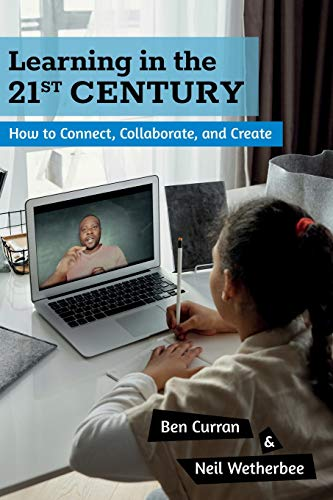 Learning in the 21st Century: How to: Ben Curran; Neil