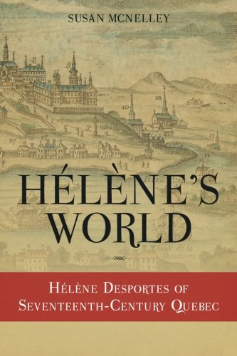 9780615738598: H�l�ne's World:  H�l�ne Desportes of Seventeenth-Century Quebec