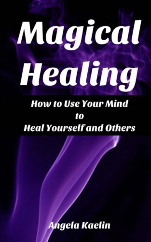 9780615739939: Magical Healing: How to Use Your Mind to Heal Yourself and Others