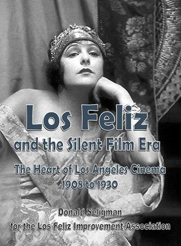 9780615740270: Los Feliz and the Silent Film Era: The Heart of Los Angeles Cinema 1908 to 1930