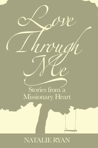 Love Through Me: Stories From a Missionary Heart: Natalie Ryan