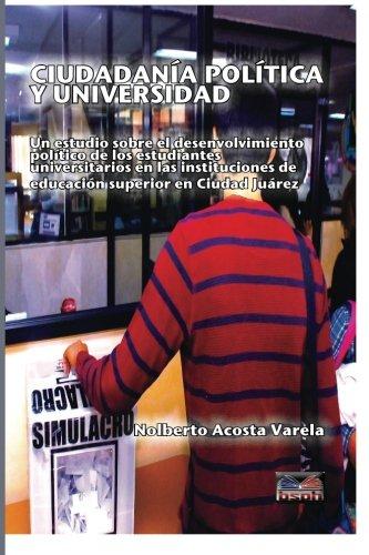 9780615741888: Ciudadania politica y universidad: Un estudio sobre el desenvolvimiento político de los estudiantes universitarios en las instituciones de educación superior en Ciudad Juárez (Spanish Edition)