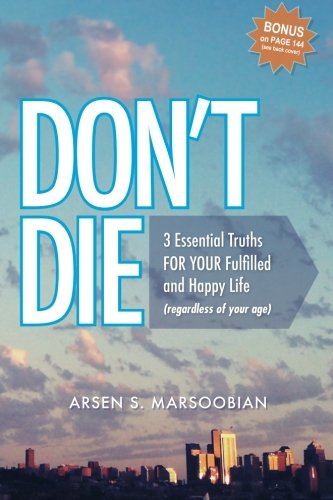 9780615742069: Don't Die: 3 Essential Truths FOR YOUR Fulfilled and Happy Life (regardless of your age)
