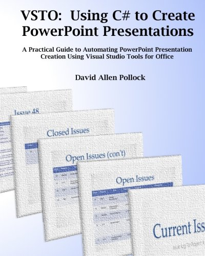 VSTO: Using C# to Create PowerPoint Presentations: A Practical Guide to Automating PowerPoint ...