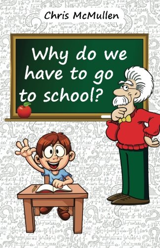 9780615742700: Why Do We Have to Go to School?: (Technology in the Classroom)
