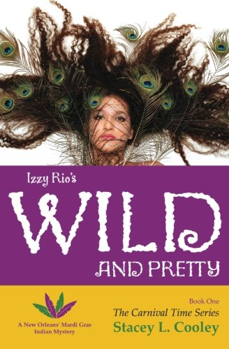 9780615743271: Izzy Rio's Wild and Pretty- A New Orleans' Mardi Gras Indian Mystery: Book 1- The Carnival Time Series (Volume 1)