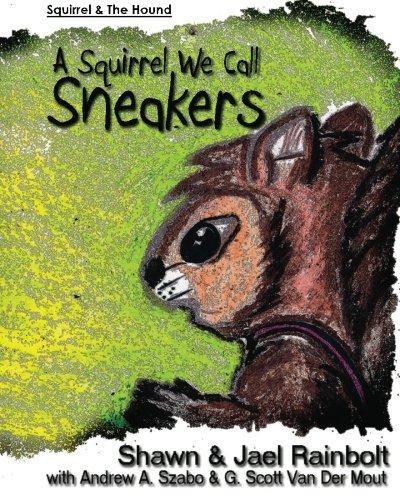 A Squirrel We Call Sneakers (Squirrel &: Shawn Rainbolt, Jael
