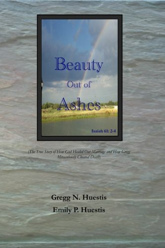 Beauty Out of Ashes: Huestis, Gregg N.