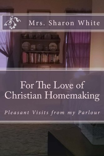 For The Love of Christian Homemaking: Pleasant Visits from my Parlour: Mrs. Sharon White