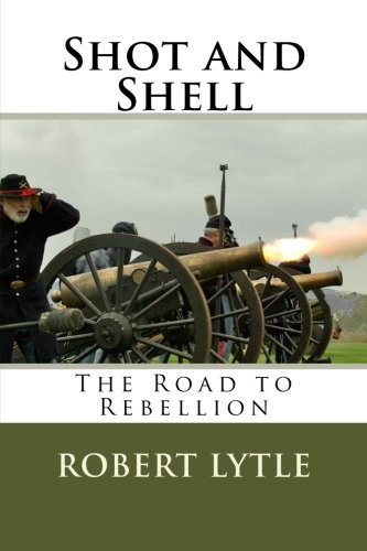 Shot and Shell: The Road to Rebellion: Robert Lytle