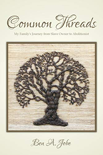 9780615745251: Common Threads: My Family's Journey from Slave Owner to Abolitionist
