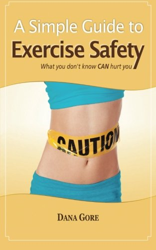9780615746098: A Simple Guide to Exercise Safety: What You Don't Know CAN Hurt You
