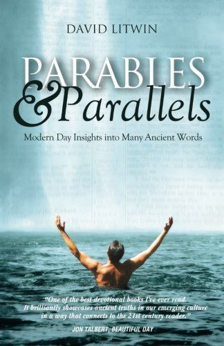 Parables Parallels: Modern Day Insights Into Many Ancient Words: David Litwin