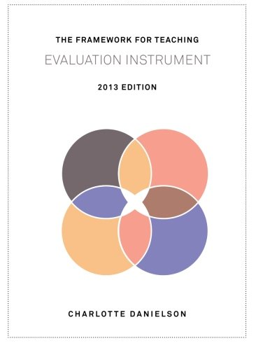 9780615747002: The Framework for Teaching Evaluation Instrument, 2013 Edition: The newest rubric enhancing the links to the Common Core State Standards, with clarity of language for ease of use and scoring