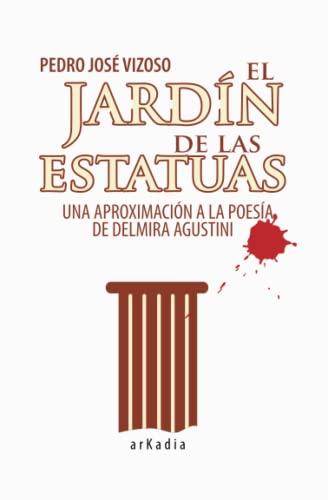9780615747507: El jardín de las estatuas: Una aproximación a la poesía de Delmira Agustini (Biblioteca de Sombras)