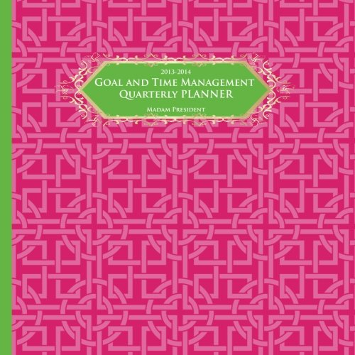 """2013 - 2014 Goal and Time Management Quarterly Planner: """"Madam President"""" pink/green: M S ..."""