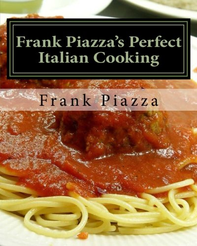 9780615748566: Frank Piazza's Perfect Italian Cooking (Volume 1)
