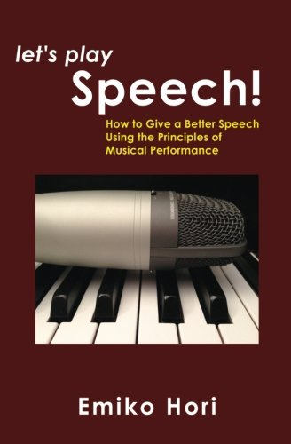 9780615748924: Let's Play Speech!: How to Give a Better Speech Using the Principles of Musical Performance