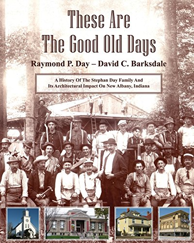 9780615749334: These Are The Good Old Days: A History Of The Stephen Day Family And Its Architectural Impact On New Albany, Indiana