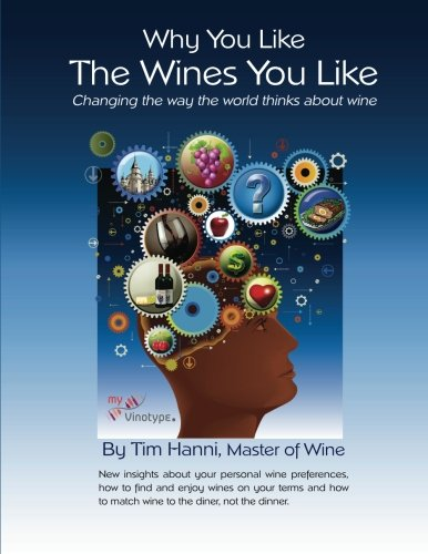 9780615750880: Why You Like the Wines You Like: Changing the way the world thinks about wine.: 1 (The New Wine Fundamentals)