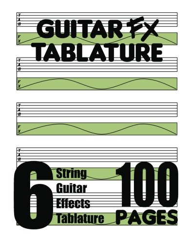 9780615751207: Guitar FX Tablature 6-String Guitar Effects Tablature 100 Pages