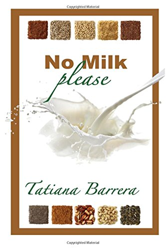 9780615752976: No Milk, Please: An Invitation to Explore Milk Alternatives